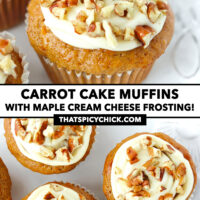 """Close-up front and top view of muffins on a plate. Text overlay """"Carrot Cake Muffins with Maple Cream Cheese Frosting!"""" and """"thatspicychick.com""""."""