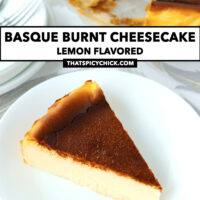 """Front view of a slice cheesecake on a plate, and rest of cheesecake behind. Text overlay """"Basque Burnt Cheesecake"""", """"Lemon Flavored"""" and """"thatspicychick.com""""."""