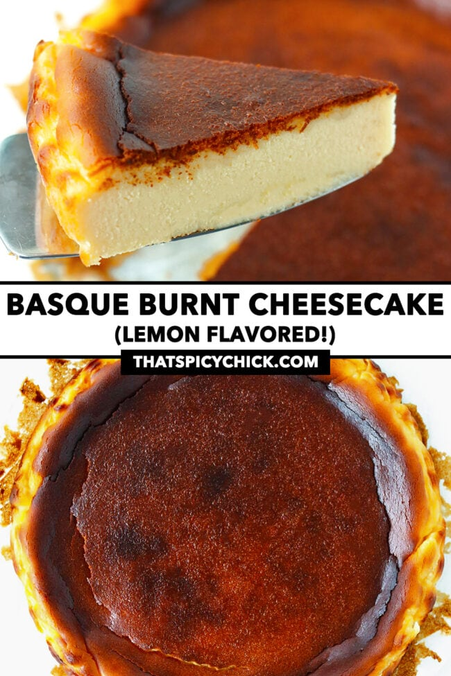 """Cake server holding up slice of cake, and top view of burnt cheesecake. Text overlay """"Basque Burnt Cheesecake"""", """"(Lemon Flavored!)"""" and """"thatspicychick.com""""."""