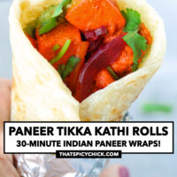 """Hand holding up a paneer kathi roll. Text overlay """"Paneer Tikka Kathi Rolls"""", """"30-Minute Indian Paneer Wraps!"""", and """"thatspicychick.com""""."""