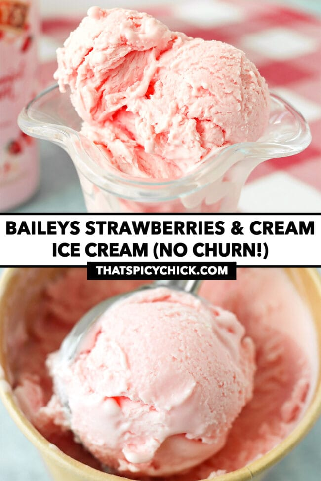 """Front view of ice cream scoops in a tall glass, and a scoop in a paper carton. Text overlay """"Baileys Strawberries & Cream Ice Cream (No Churn!)"""" and """"thatspicychick.com""""."""