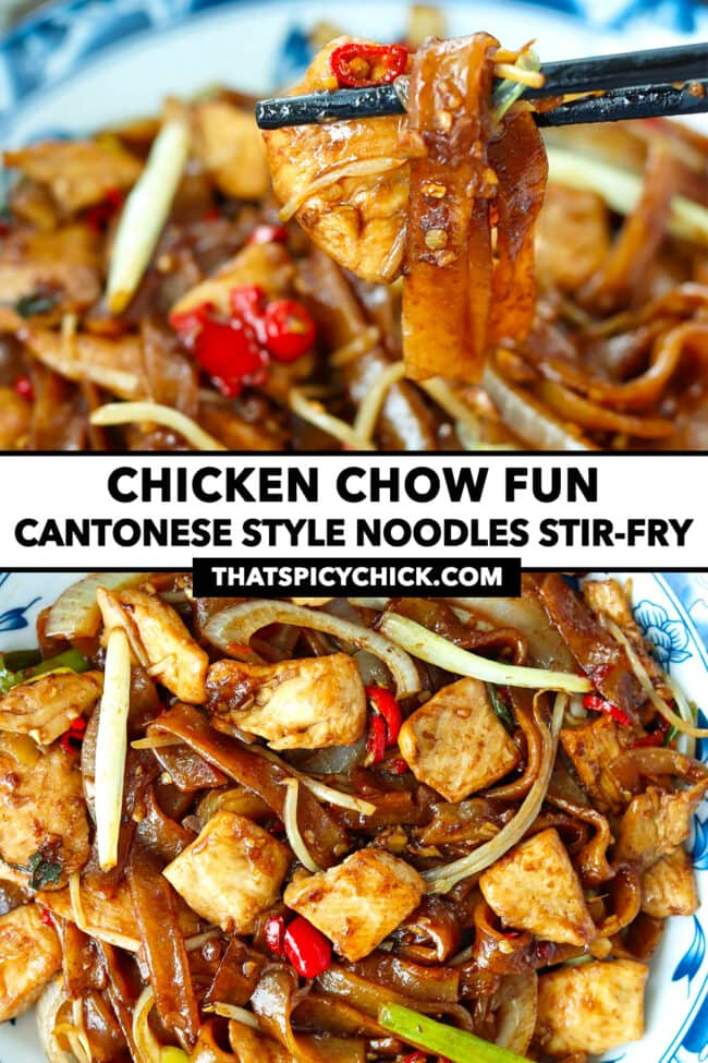 """Chopsticks holding up a bite of noodles, and top view of stir-fried chicken noodles on plate. Text overlay """"Chicken Chow Fun"""", """"Cantonese Style Noodles Stir-fry"""", and """"thatspicychick.com""""."""