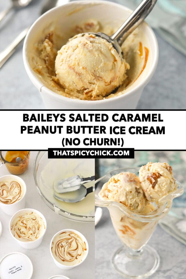 """Ice cream in paper cartons and in a dessert glass. Text overlay """"Baileys Salted Caramel Peanut Butter Ice Cream (No Churn!)"""" and """"thatspicychick.com""""."""