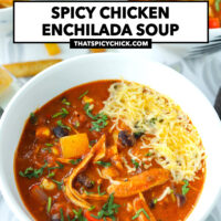 """Close-up front view of bowl with soup. Text overlay """"Spicy Chicken Enchilada Soup"""" and """"thatspicychick.com""""."""